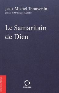 Jean-Michel Thouvenin - Le Samaritain de Dieu.