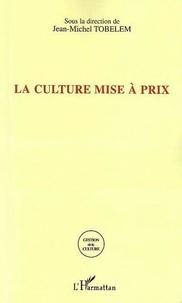 Jean-Michel Tobelem - La culture mise à prix - La tarification dans les sites culturels.