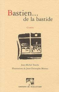Jean-Michel Touche - Bastien... de la bastide.