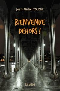 Jean-Michel Touche - Bienvenue dehors !.