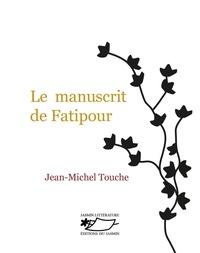 Jean-Michel Touche - Le manuscrit de Fatipour.