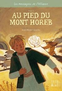 Jean-Michel Touche - Les messagers de l'Alliance Tome 1 : Au pied du mont Horeb.