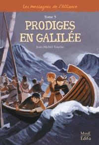 Jean-Michel Touche - Les messagers de l'Alliance Tome 5 : Prodiges en Galilée.
