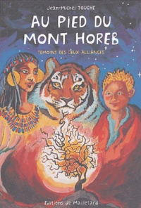 Jean-Michel Touche - Les messagers de l'Alliance - Tome 1, Au pied du mont Horeb.