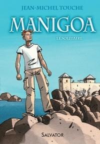 Jean-Michel Touche - Manigoa Tome 1 : Le solitaire.