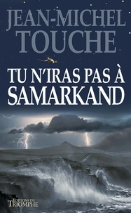 Jean-Michel Touche - Tu n'iras pas à Samarkand.
