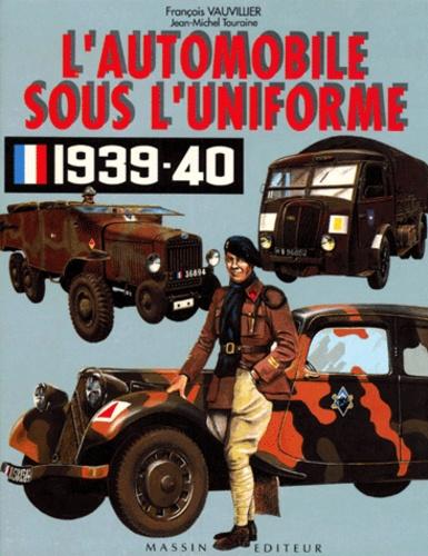 Jean-Michel Touraine et François Vauvillier - L'automobile sous l'uniforme 1939-1940.