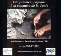 Jean-Michel Treffort - Des paysans à la conquête de la Gaule - Néolithique et Protohistoire dans l'Ain.