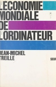 Jean-Michel Treille et Edmond Blanc - L'économie mondiale de l'ordinateur.
