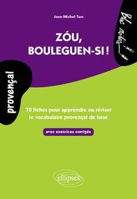 Jean-Michel Turc - Zou, bouleguen-si ! - 70 fiches avec exercices pour apprendre ou réviser le vocabulaire provençal de base, avec exercices corrigés.