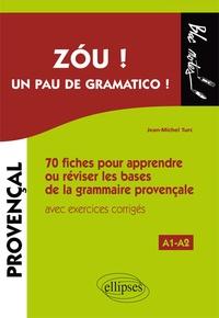 Jean-Michel Turc - Zou ! Un pau de gramatico ! - 70 fiches pour apprendre ou réviser les bases de la grammaire provençale avec exercices corrigés A1-A2.