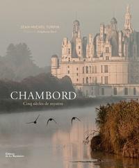 Chambord- Cinq siècles de mystère - Jean-Michel Turpin |
