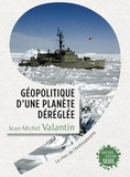 Jean-Michel Valantin - Géopolitique d'une planète déréglée - Le choc de l'Anthropocène.