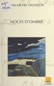 Jean-Michel Valençon - Noces d'ombre - [nouvelles].