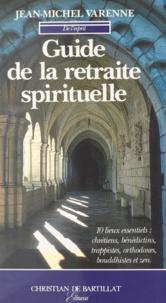 Jean-Michel Varenne - Guide de la retraite spirituelle - Dix lieux essentiels : chrétiens, bénédictins, trappistes, orthodoxes, bouddhistes et zen.