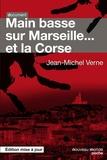Jean-Michel Verne - Main basse sur Marseille et la Corse.