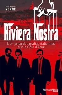 Jean-Michel Verne - Riviera Nostra - L'emprise des mafias italiennes sur la Côte d'Azur.