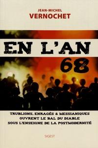 Jean-Michel Vernochet - En l'an 68 - Trublions, enragés & messianiques ouvrent le bal du Diable sous l'enseigne de la postmodernité.