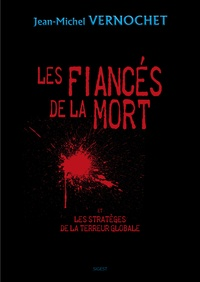 Jean-Michel Vernochet - Les fiancés de la mort et les stratèges de la terreur globale.