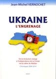 Jean-Michel Vernochet - Ukraine : l'engrenage - De la révolution orange à l'indépendance de la Crimée via la colère du Maïdan, Chroniques 2004-2014.