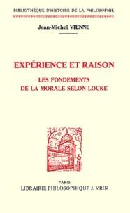 Expérience et raison- Les fondements de la morale selon Locke - Jean-Michel Vienne |