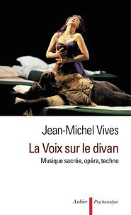 Jean-Michel Vivès - La Voix sur le divan - Musique sacrée, opéra, techno.