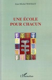 Jean-Michel Wavelet - Une école pour chacun.