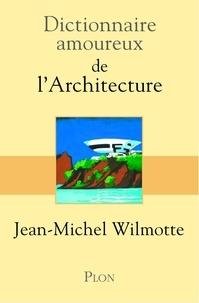 Jean-Michel Wilmotte - Dictionnaire amoureux de l'architecture.