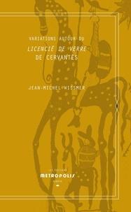 Jean-Michel Wissmer - Variations autour du Licencié de verre de Cervantès.