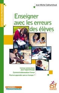 Jean-Michel Zakhartchouk - Enseigner avec les erreurs des élèves.