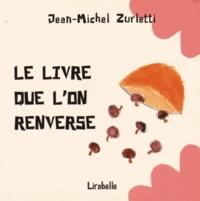 Jean-Michel Zurletti - Le livre que l'on renverse.