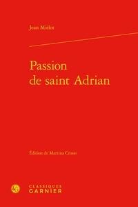Jean Miélot - Passion de saint Adrian.
