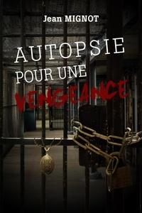 Jean Mignot - Autopsie pour une vengeance.