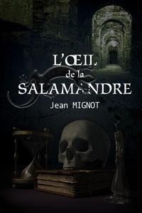 Jean Mignot - L'oeil de la salamandre.