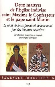 Jean-Miguel Garrigues - Deux martyrs de l'Eglise indivise, saint Maxime le Confesseur et le pape saint Martin - Le récit de leurs procès et de leur mort par des témoins oculaires.