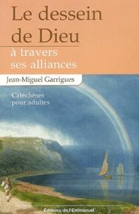 Jean-Miguel Garrigues - Le dessein bienveillant de Dieu à travers ses alliances - Catéchèses pour adultes.