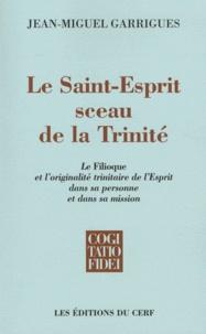 Jean-Miguel Garrigues - Le Saint-Esprit sceau de la Trinité - Le Filioque de l'originalité trinitaire de l'Esprit dans sa personne et sa mission.