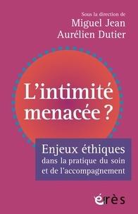 Jean Miguel et Aurélien Dutier - L'intimité menacée ? - Enjeux éthiques dans la pratique du soin et de l'accompagnement.