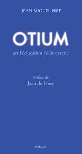 Jean-Miguel Pire - Otium - Art, éducation, démocratie.