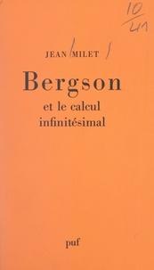Jean Milet et Félix Alcan - Bergson et le calcul infinitésimal - Ou La raison et le temps.