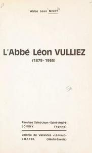 Jean Milet - L'abbé Léon Vulliez, 1879-1965.