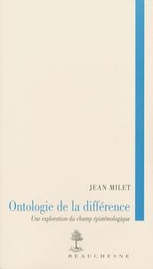Jean Milet - Ontologie de la différence - Une exploration du champ épistémologique.