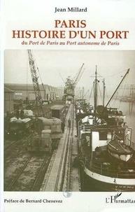 Jean Millard - Paris, histoire d'un port - Du port de Paris au Port autonome de Paris.