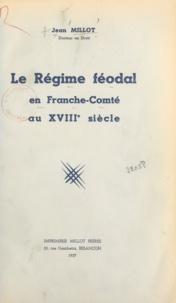 Jean Millot - Le régime féodal en Franche-Comté au XVIIIe siècle.
