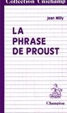 Jean Milly - La phrase de Proust - Des phrases de Bergotte aux phrases de Vinteuil.