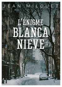 Jean Milouet - L'Enigme Blanca Nieve.