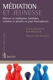 Jean Mirimanoff et Jean Zermatten - Médiation et jeunesse - Mineurs et médiations familiales, scolaires et pénales en pays francophones.