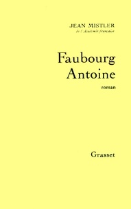 Jean Mistler - Faubourg Antoine.