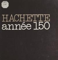 Jean Mistler et  Collectif - Hachette, cent cinquante ans d'édition.