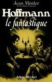 Jean Mistler - Hoffmann le fantastique.